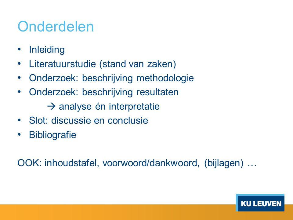 Onderdelen Inleiding Literatuurstudie (stand van zaken) Onderzoek: beschrijving methodologie Onderzoek: beschrijving resultaten  analyse én interpret