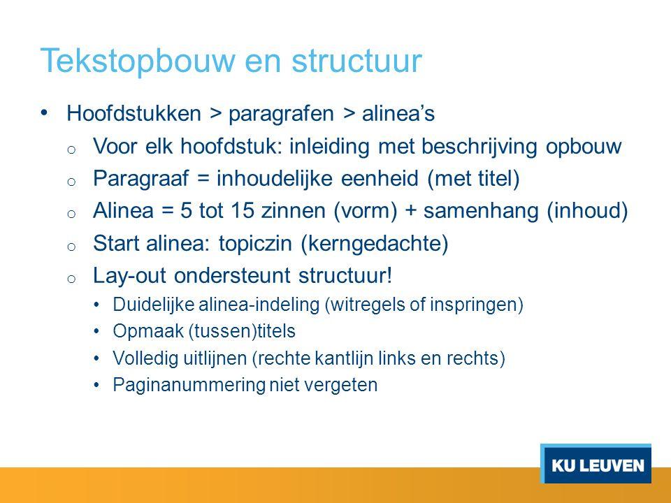 Tekstopbouw en structuur Hoofdstukken > paragrafen > alinea's o Voor elk hoofdstuk: inleiding met beschrijving opbouw o Paragraaf = inhoudelijke eenhe