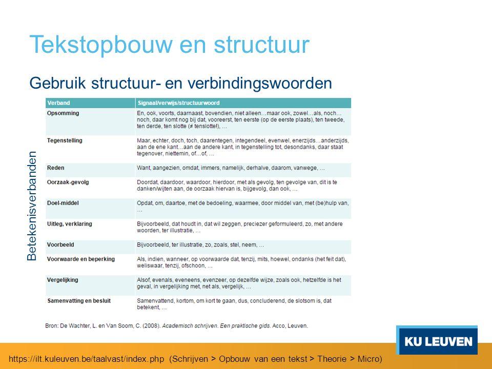 Tekstopbouw en structuur Gebruik structuur- en verbindingswoorden https://ilt.kuleuven.be/taalvast/index.php (Schrijven > Opbouw van een tekst > Theorie > Micro) Betekenisverbanden