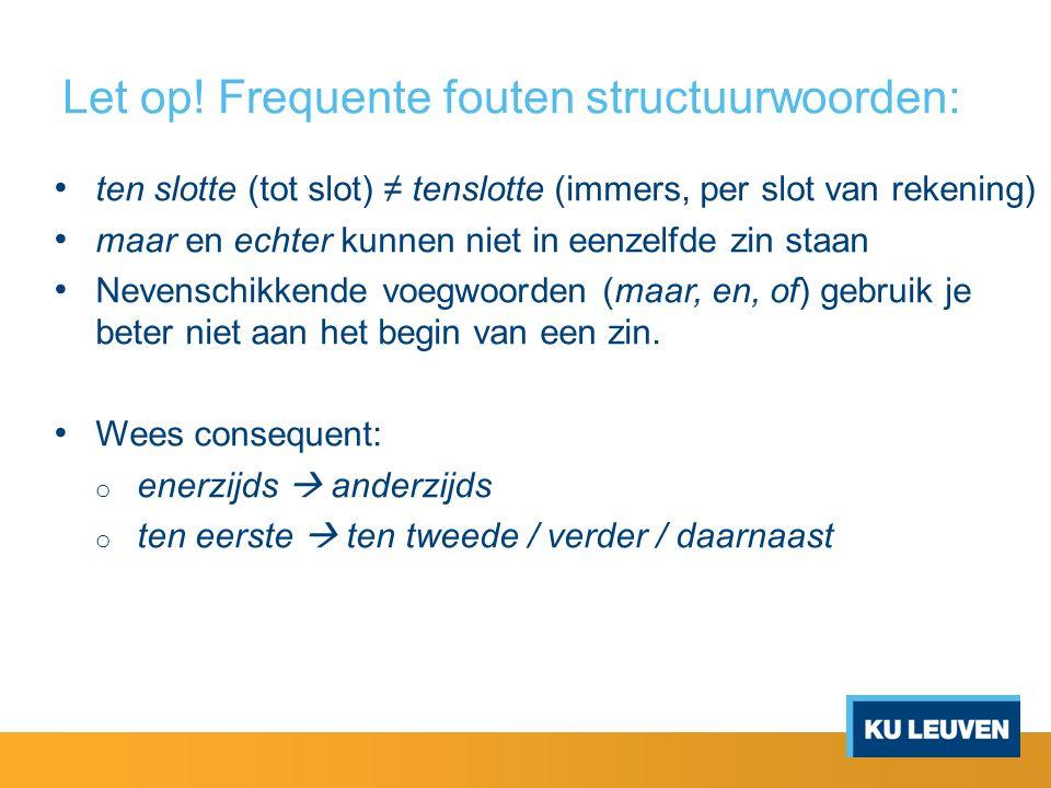Let op! Frequente fouten structuurwoorden: ten slotte (tot slot) ≠ tenslotte (immers, per slot van rekening) maar en echter kunnen niet in eenzelfde z