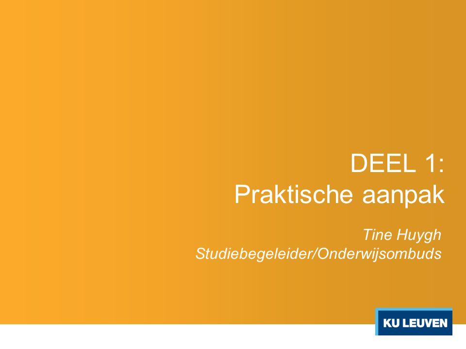 DEEL 1: Praktische aanpak Tine Huygh Studiebegeleider/Onderwijsombuds