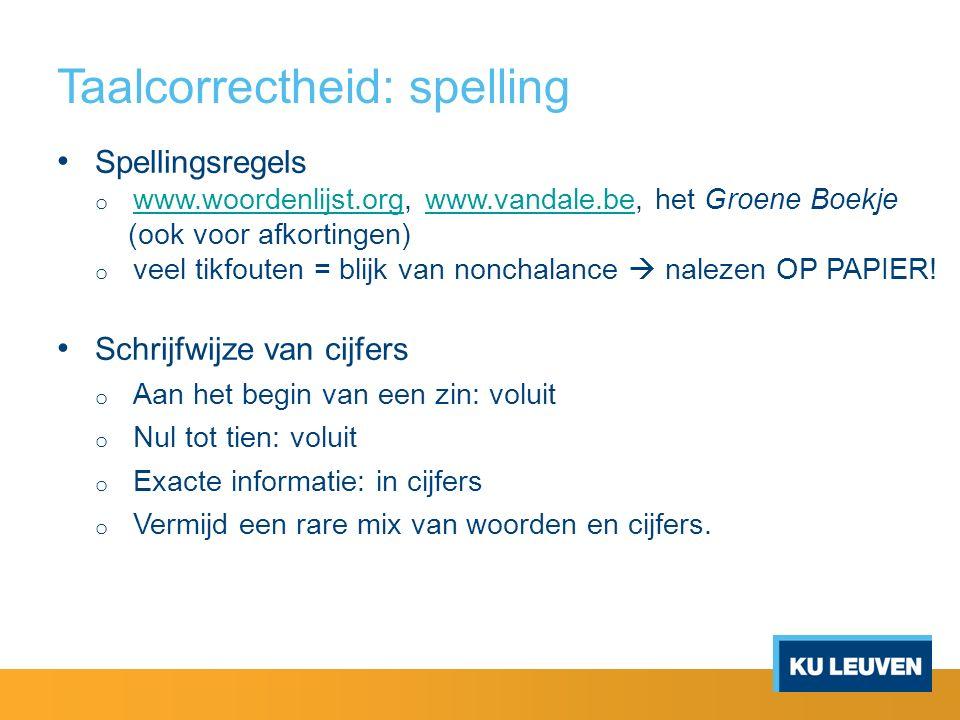 Taalcorrectheid: spelling Spellingsregels o www.woordenlijst.org, www.vandale.be, het Groene Boekje www.woordenlijst.orgwww.vandale.be (ook voor afkor