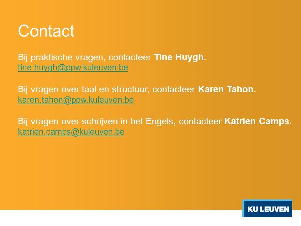 Contact Bij praktische vragen, contacteer Tine Huygh. tine.huygh@ppw.kuleuven.be Bij vragen over taal en structuur, contacteer Karen Tahon. karen.taho
