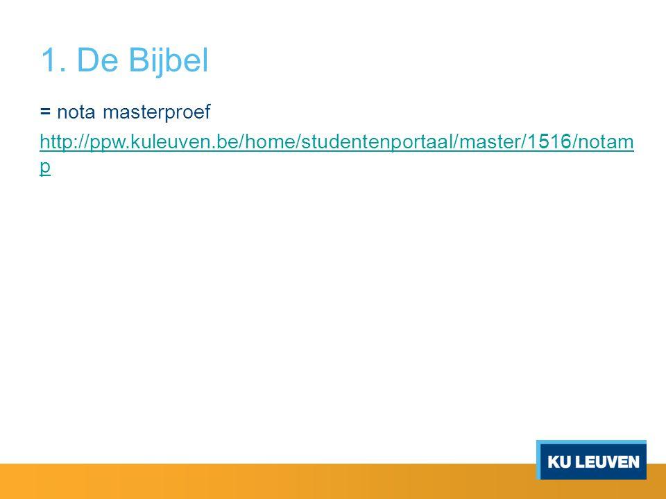 1. De Bijbel = nota masterproef http://ppw.kuleuven.be/home/studentenportaal/master/1516/notam p
