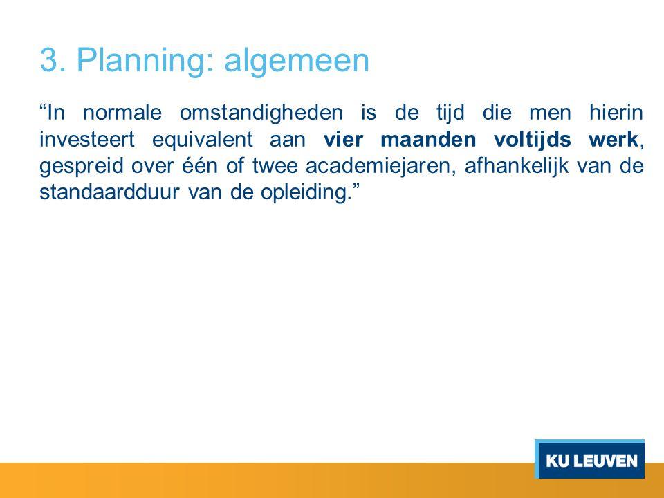 """3. Planning: algemeen """"In normale omstandigheden is de tijd die men hierin investeert equivalent aan vier maanden voltijds werk, gespreid over één of"""