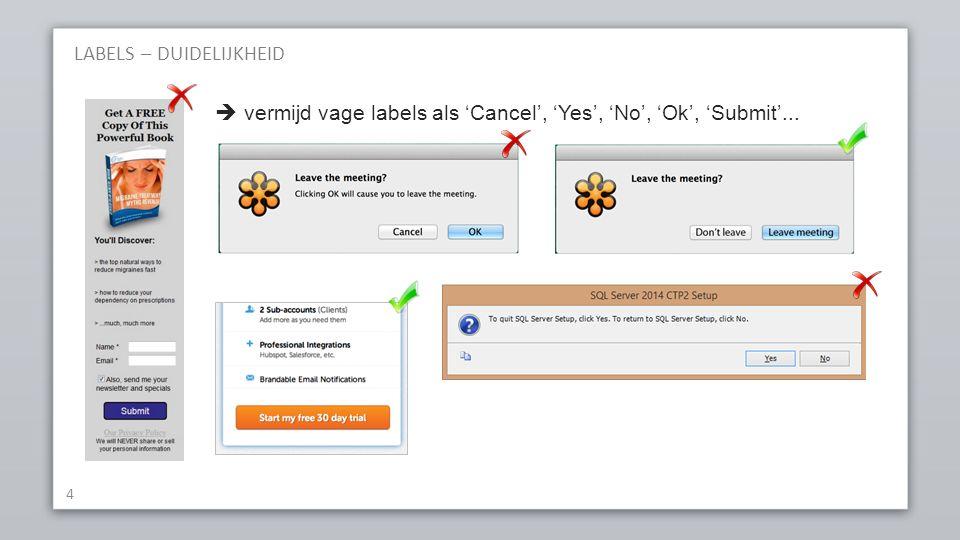 LABELS – DUIDELIJKHEID 4  vermijd vage labels als 'Cancel', 'Yes', 'No', 'Ok', 'Submit'...