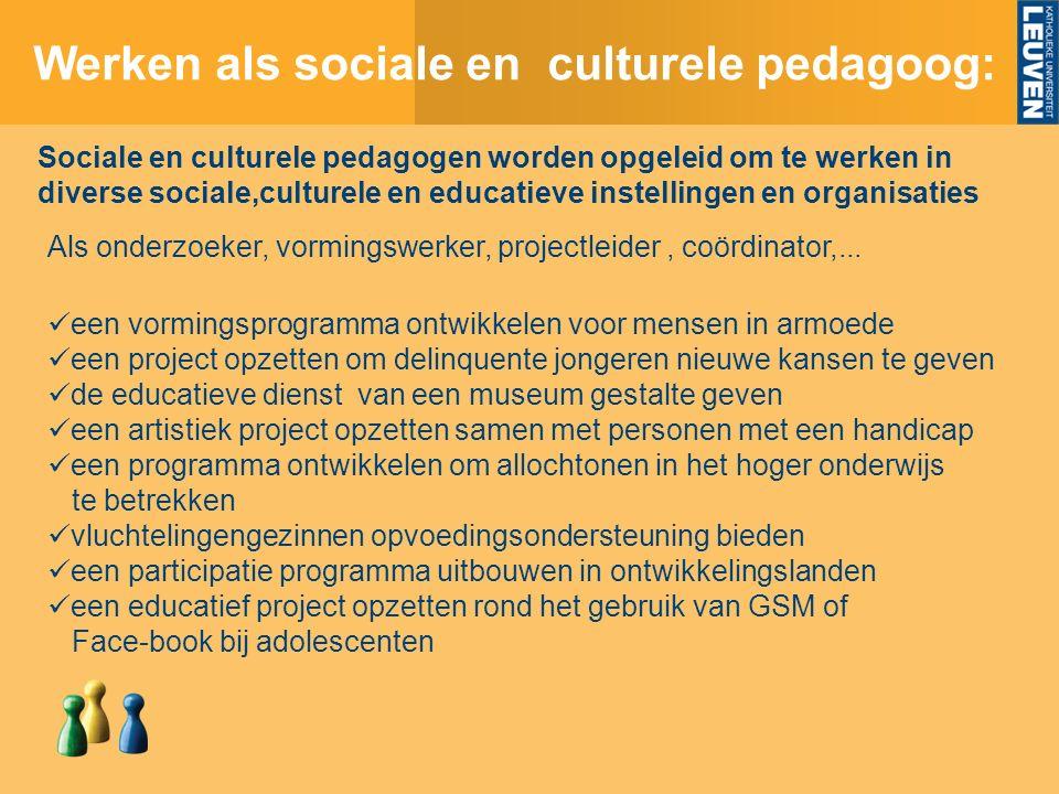 Werken als sociale en culturele pedagoog: Sociale en culturele pedagogen worden opgeleid om te werken in diverse sociale,culturele en educatieve instellingen en organisaties Als onderzoeker, vormingswerker, projectleider, coördinator,...