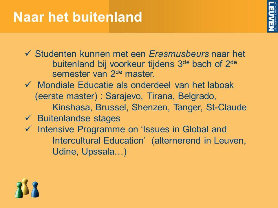 Naar het buitenland Studenten kunnen met een Erasmusbeurs naar het buitenland bij voorkeur tijdens 3 de bach of 2 de semester van 2 de master.