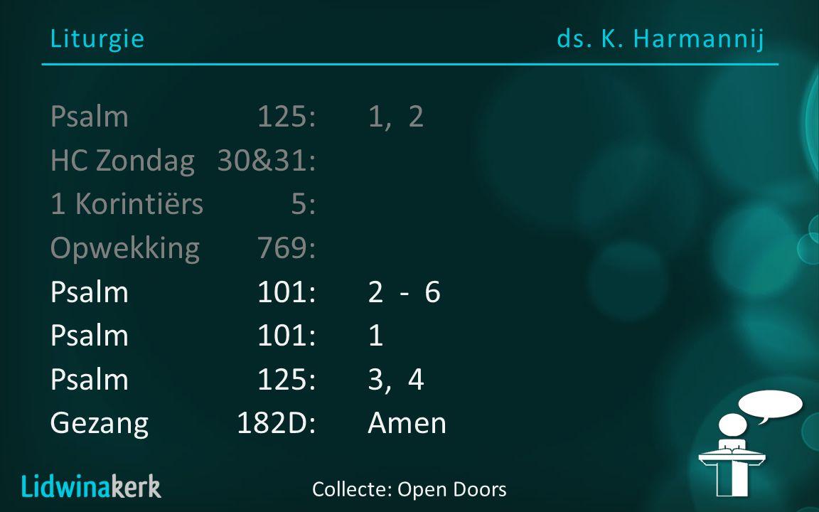 Liturgieds. K. Harmannij Collecte: Open Doors Psalm125:1, 2 HC Zondag30&31: 1 Korintiërs5: Opwekking 769: Psalm101: 2 - 6 Psalm101:1 Psalm125: 3, 4 Ge