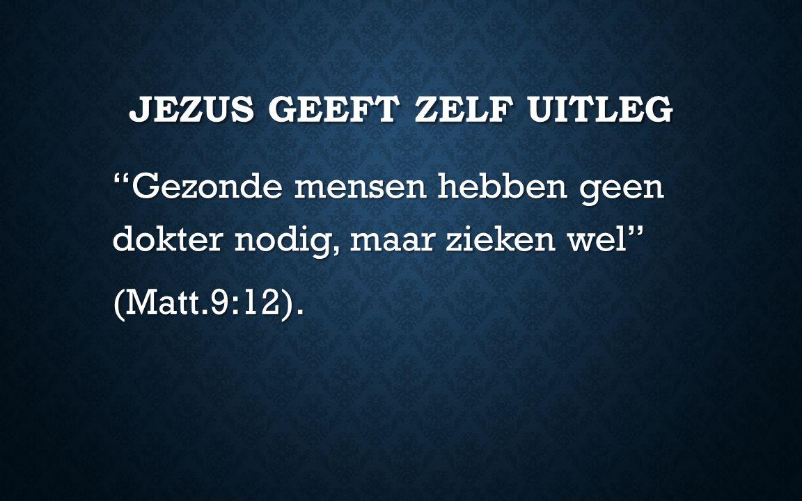 """JEZUS GEEFT ZELF UITLEG """"Gezonde mensen hebben geen dokter nodig, maar zieken wel"""" (Matt.9:12)."""
