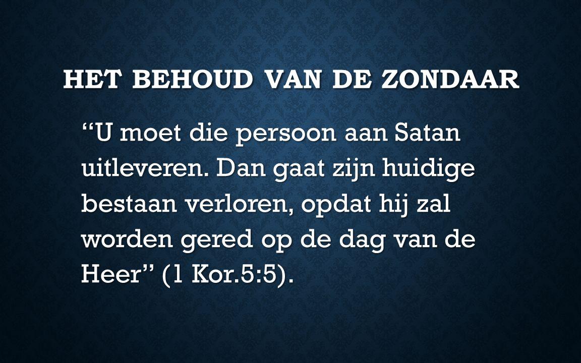 HET BEHOUD VAN DE ZONDAAR U moet die persoon aan Satan uitleveren.