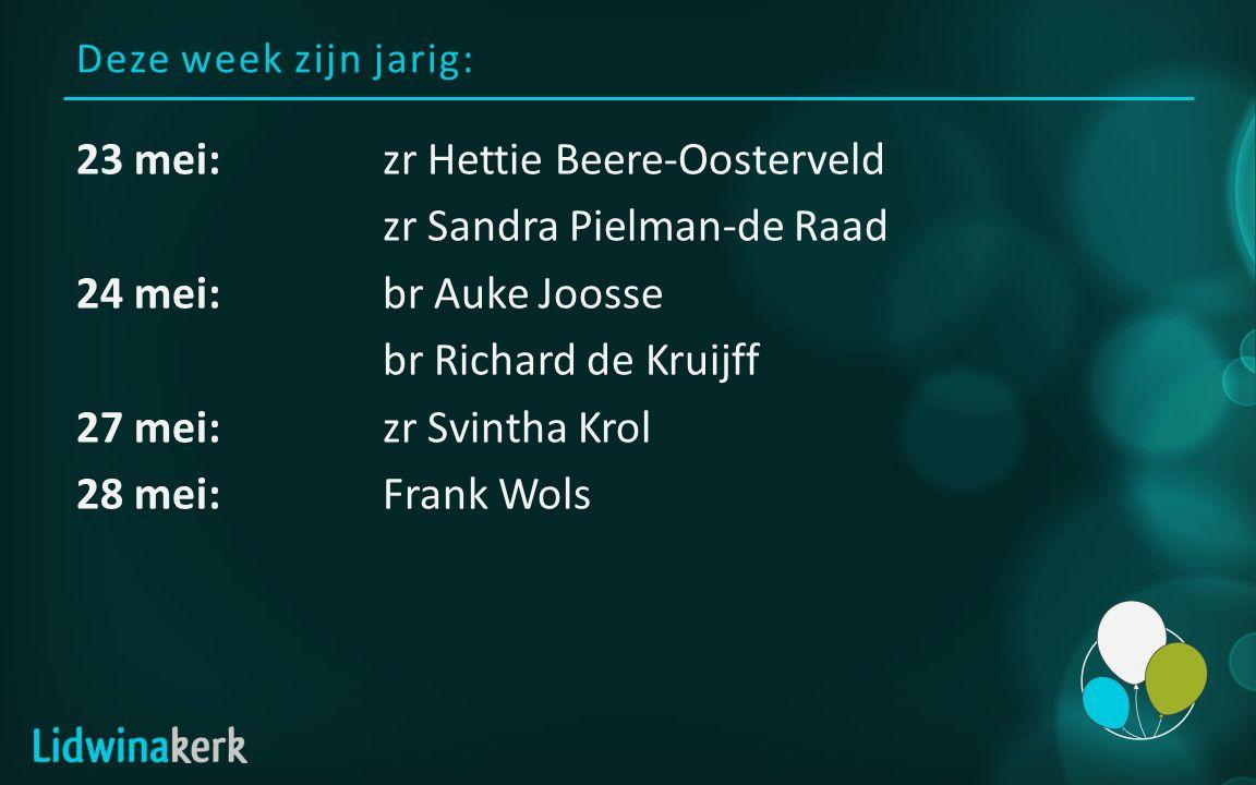 Deze week zijn jarig: 23 mei:zr Hettie Beere-Oosterveld zr Sandra Pielman-de Raad 24 mei:br Auke Joosse br Richard de Kruijff 27 mei:zr Svintha Krol 28 mei:Frank Wols