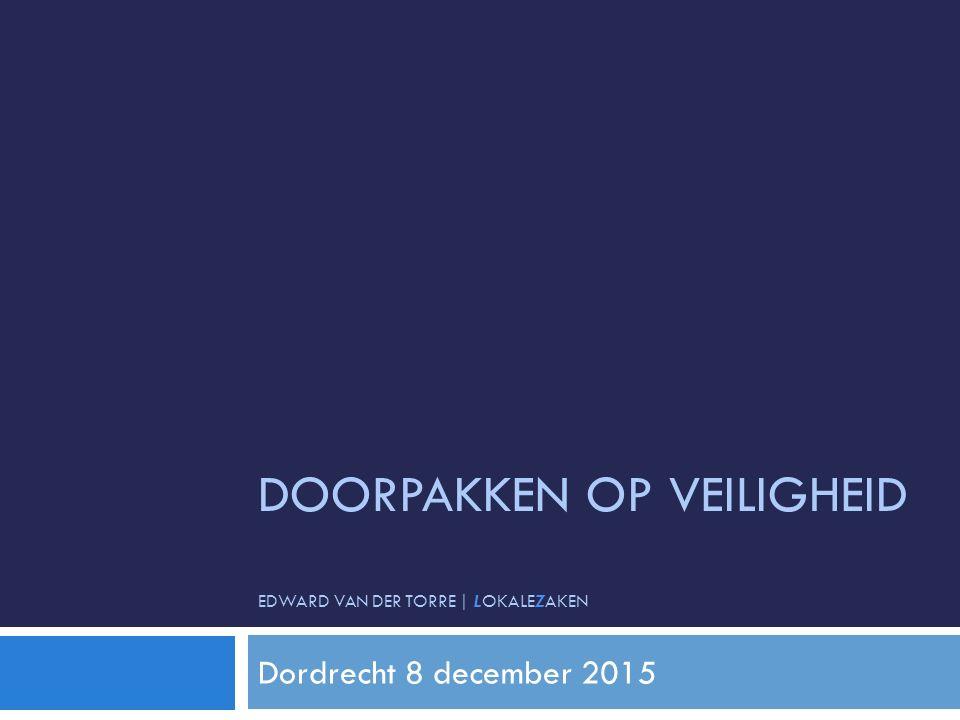 DOORPAKKEN OP VEILIGHEID EDWARD VAN DER TORRE | LOKALEZAKEN Dordrecht 8 december 2015