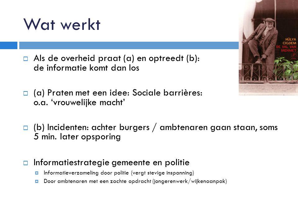 Wat werkt  Als de overheid praat (a) en optreedt (b): de informatie komt dan los  (a) Praten met een idee: Sociale barrières: o.a. 'vrouwelijke mach