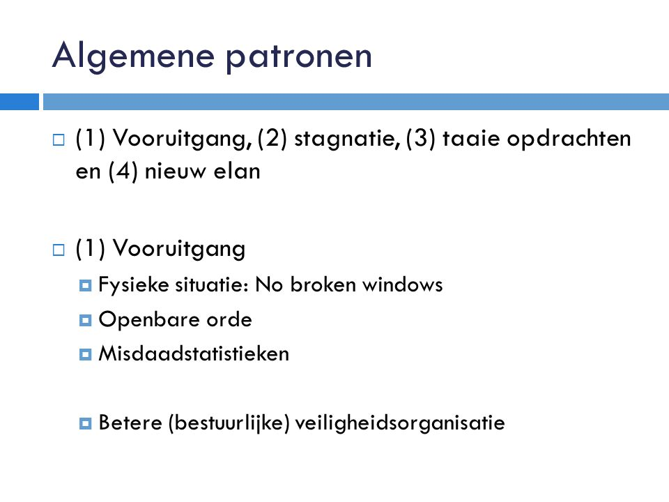 Algemene patronen  (1) Vooruitgang, (2) stagnatie, (3) taaie opdrachten en (4) nieuw elan  (1) Vooruitgang  Fysieke situatie: No broken windows  O