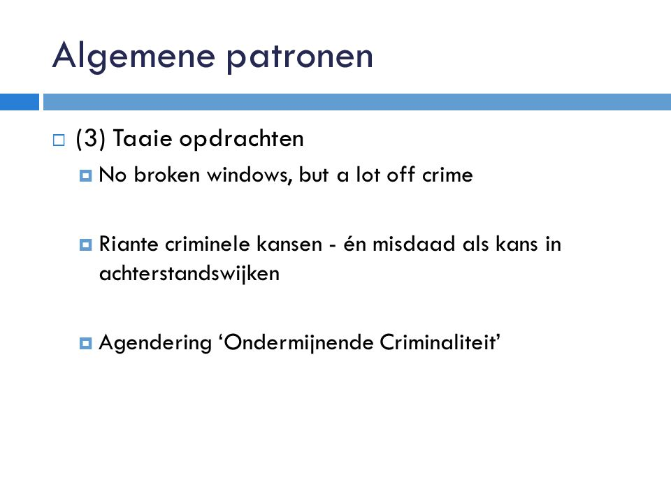 Algemene patronen  (3) Taaie opdrachten  No broken windows, but a lot off crime  Riante criminele kansen - én misdaad als kans in achterstandswijken  Agendering 'Ondermijnende Criminaliteit'