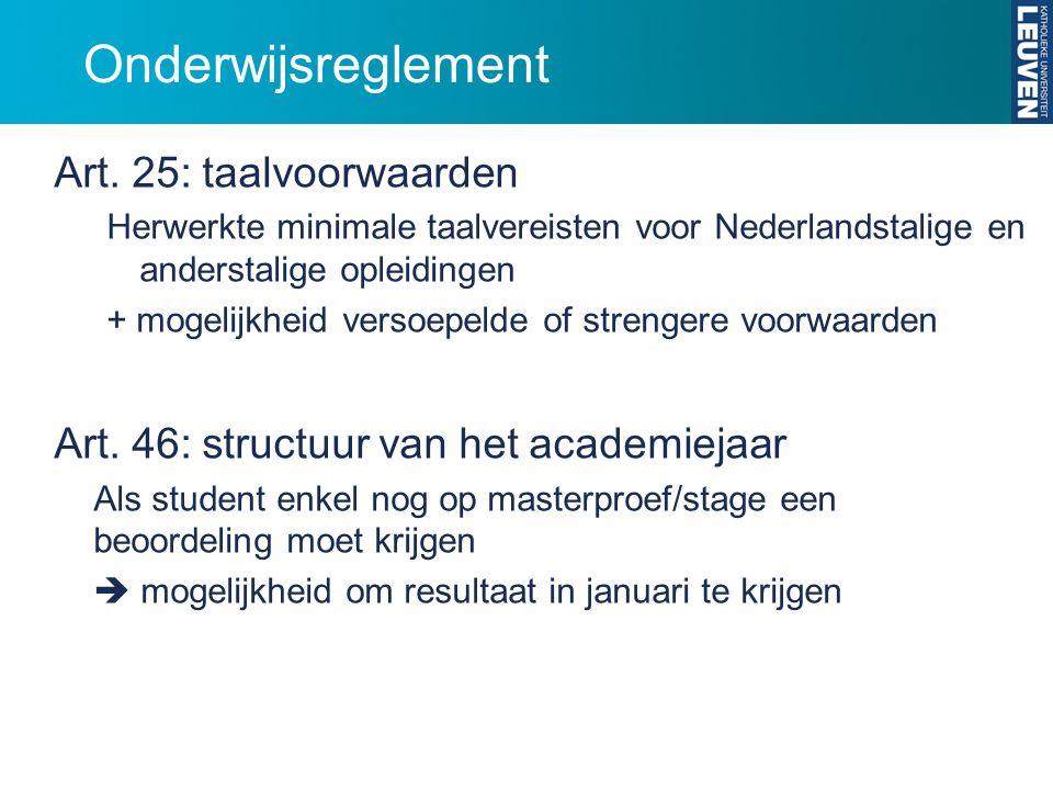Onderwijsreglement Art. 25: taalvoorwaarden Herwerkte minimale taalvereisten voor Nederlandstalige en anderstalige opleidingen + mogelijkheid versoepe