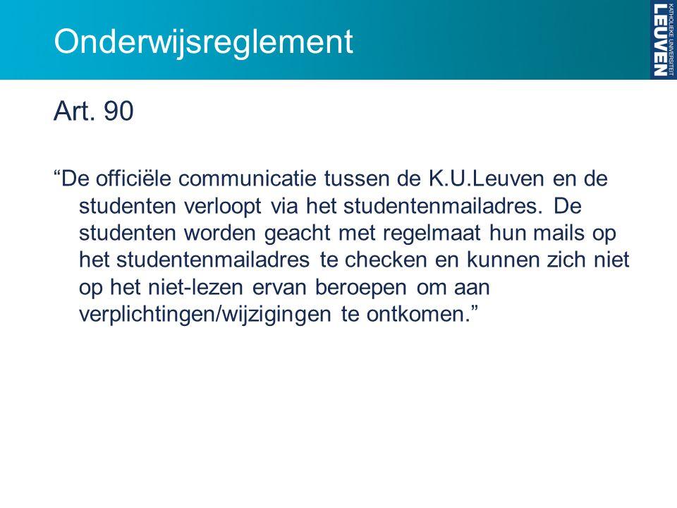"""Onderwijsreglement Art. 90 """"De officiële communicatie tussen de K.U.Leuven en de studenten verloopt via het studentenmailadres. De studenten worden ge"""