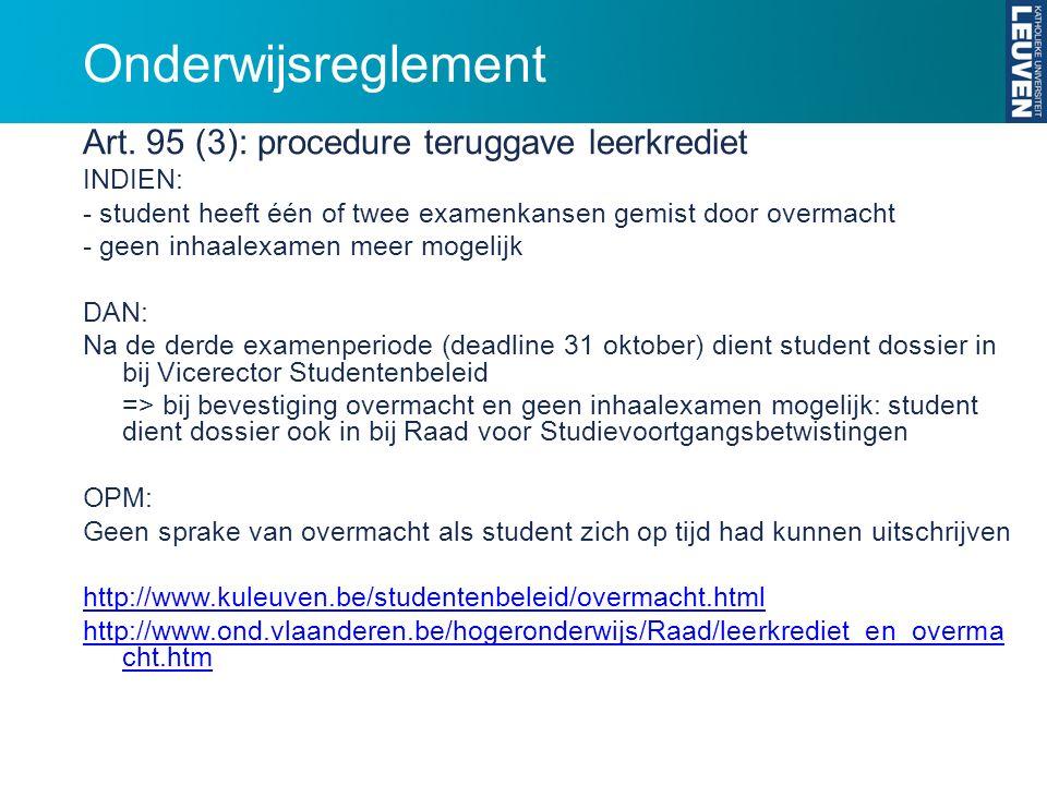 Onderwijsreglement Art. 95 (3): procedure teruggave leerkrediet INDIEN: - student heeft één of twee examenkansen gemist door overmacht - geen inhaalex