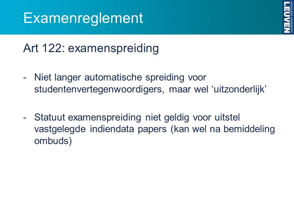 Examenreglement Art 122: examenspreiding -Niet langer automatische spreiding voor studentenvertegenwoordigers, maar wel 'uitzonderlijk' -Statuut exame