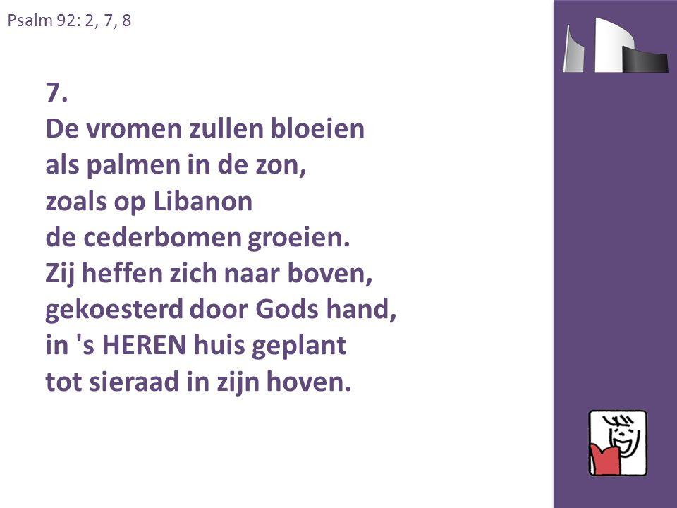 Psalm 92: 2, 7, 8 7.