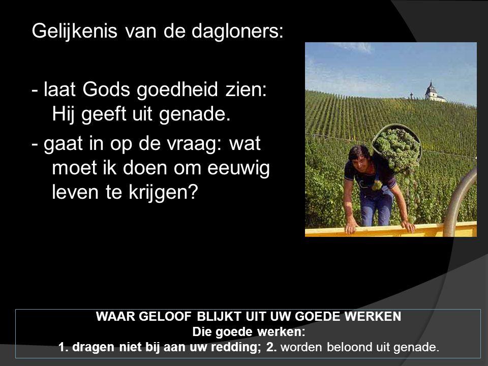 Gelijkenis van de dagloners: - laat Gods goedheid zien: Hij geeft uit genade.