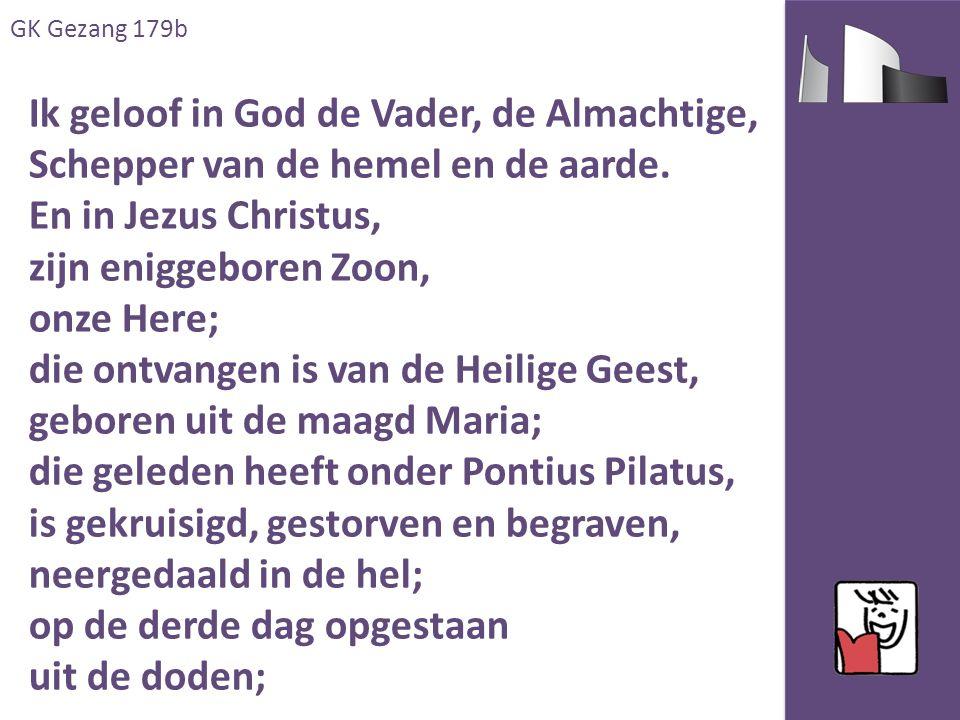 GK Gezang 179b Ik geloof in God de Vader, de Almachtige, Schepper van de hemel en de aarde.