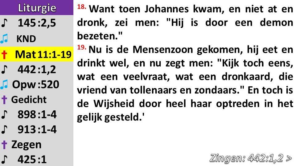 18.Want toen Johannes kwam, en niet at en dronk, zei men: Hij is door een demon bezeten. 19.