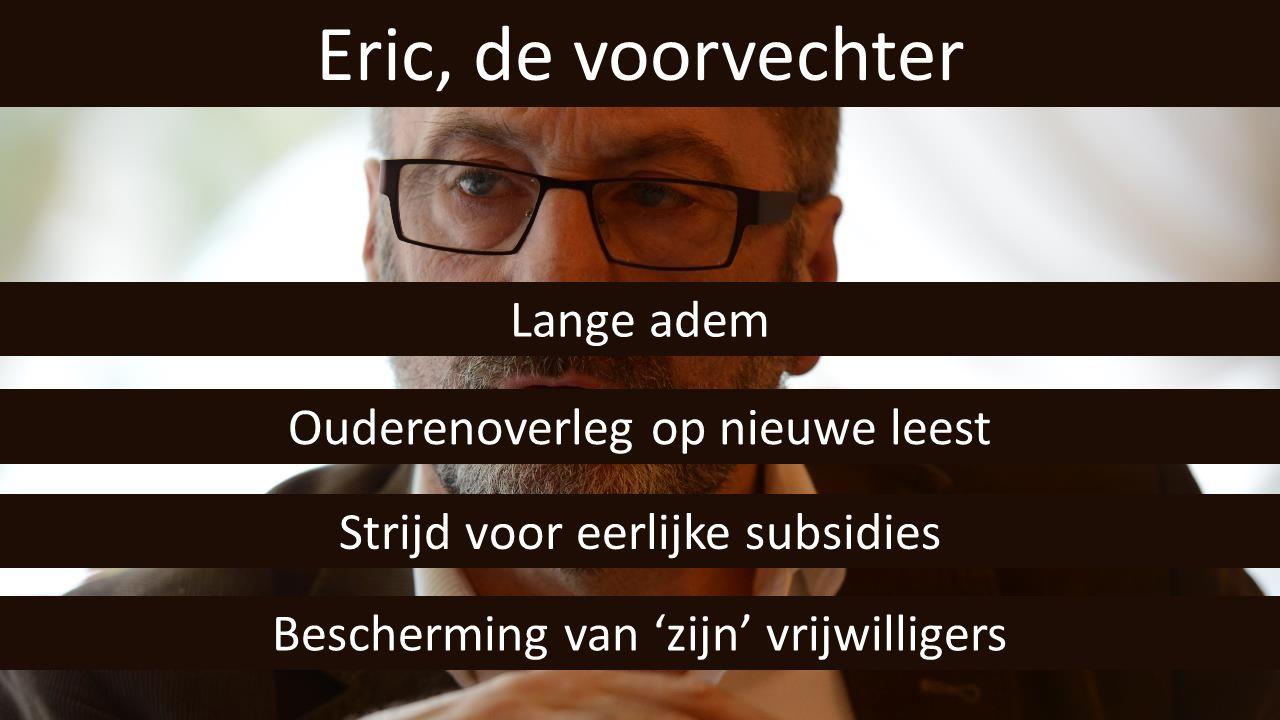 Eric, de voorvechter Bescherming van 'zijn' vrijwilligers Strijd voor eerlijke subsidies Ouderenoverleg op nieuwe leest Lange adem