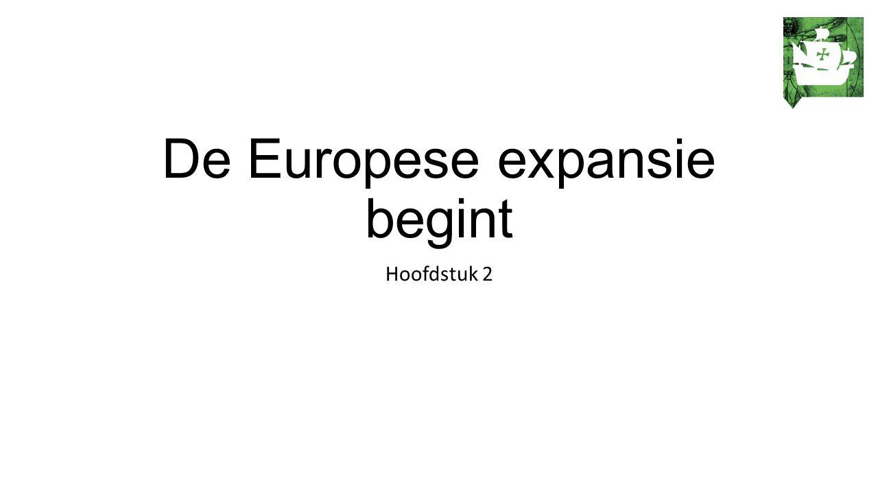 De Europese expansie begint Hoofdstuk 2