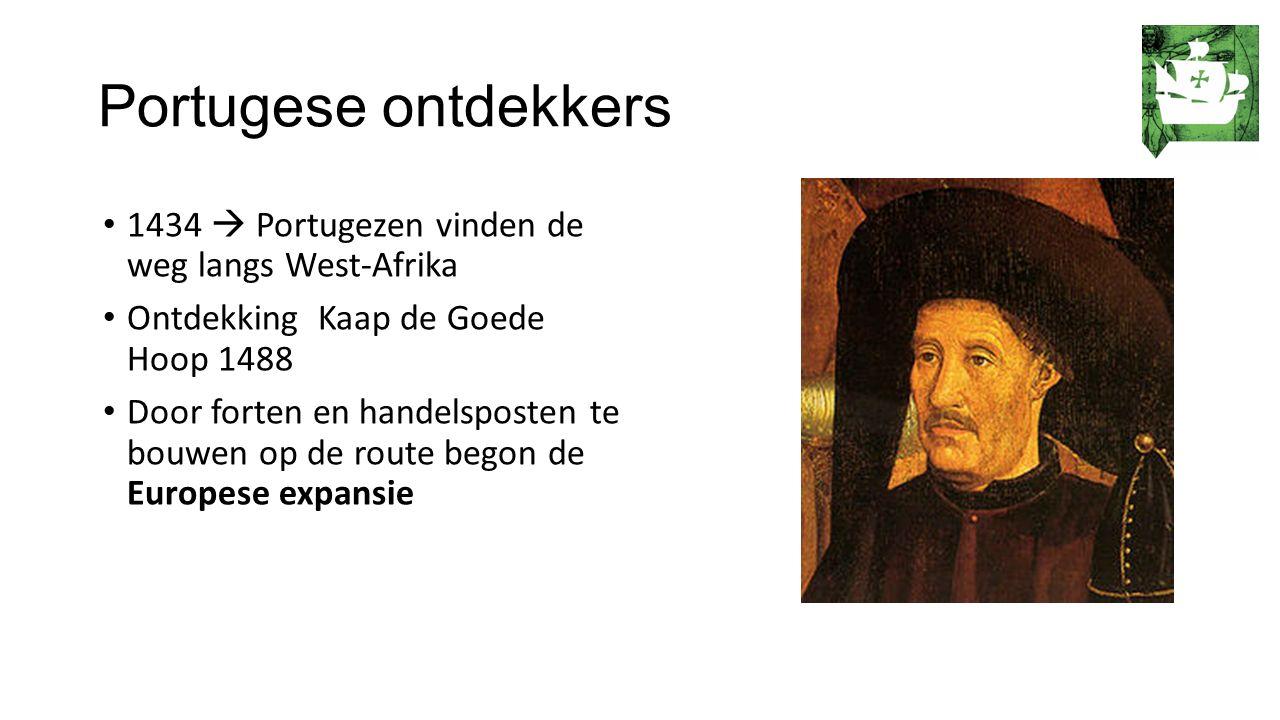 Portugese ontdekkers 1434  Portugezen vinden de weg langs West-Afrika Ontdekking Kaap de Goede Hoop 1488 Door forten en handelsposten te bouwen op de route begon de Europese expansie