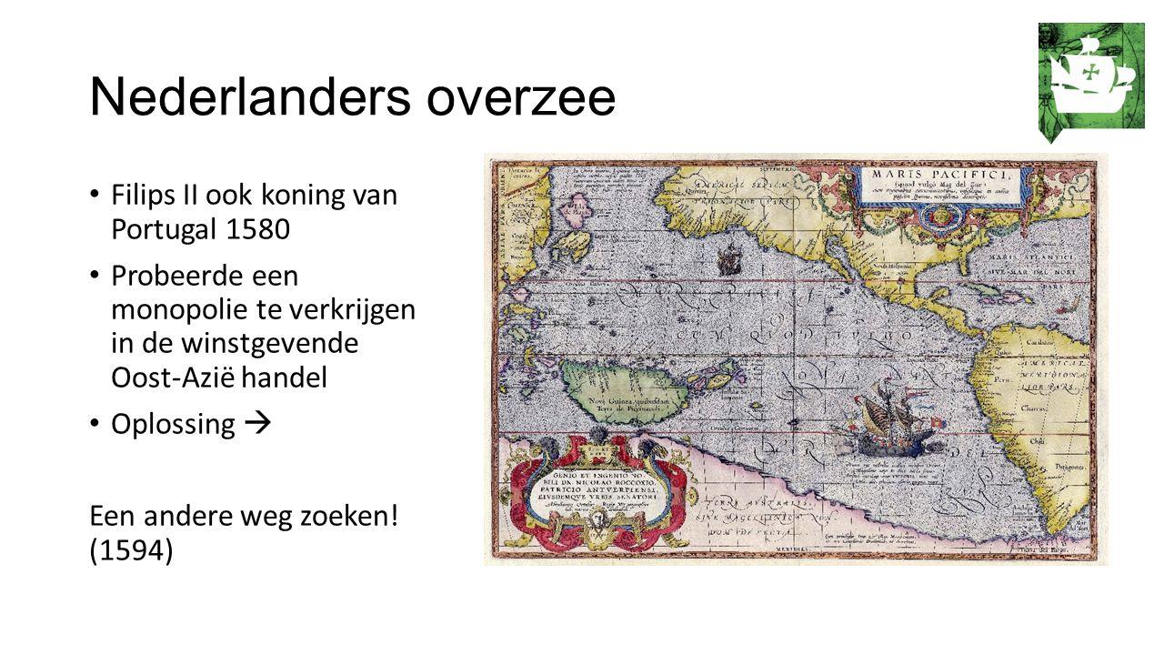 Nederlanders overzee Filips II ook koning van Portugal 1580 Probeerde een monopolie te verkrijgen in de winstgevende Oost-Azië handel Oplossing  Een andere weg zoeken.