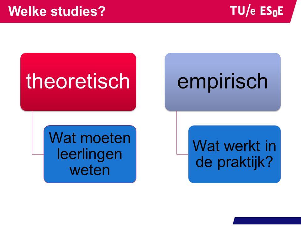Welke studies? theoretisch Wat moeten leerlingen weten empirisch Wat werkt in de praktijk?