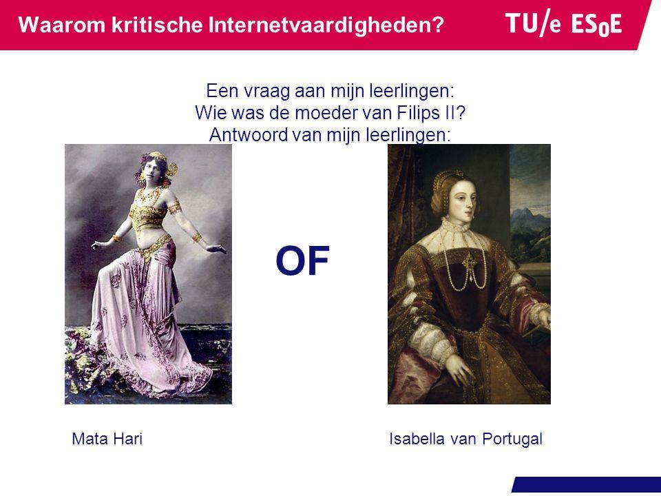 Waarom kritische Internetvaardigheden? Een vraag aan mijn leerlingen: Wie was de moeder van Filips II? Antwoord van mijn leerlingen: Isabella van Port