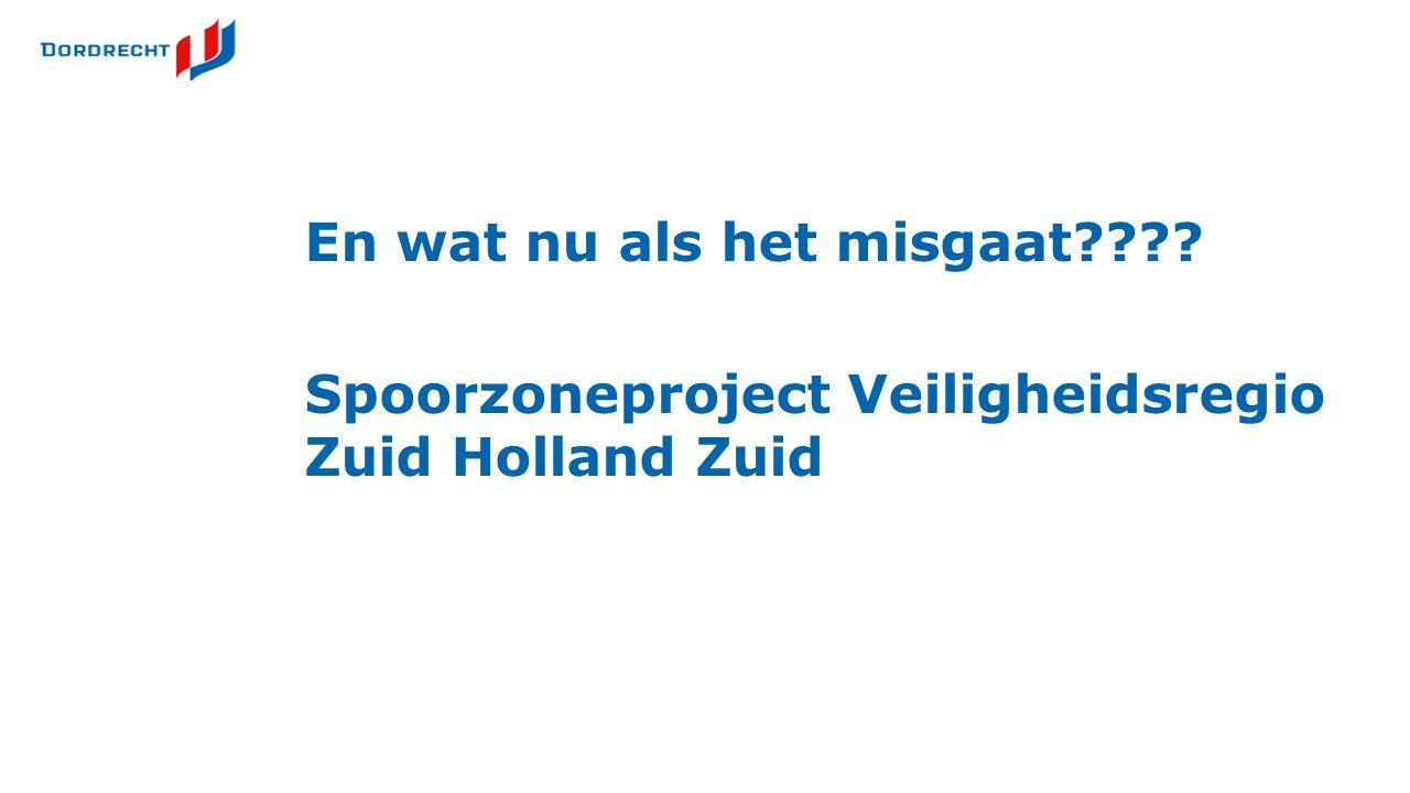 En wat nu als het misgaat Spoorzoneproject Veiligheidsregio Zuid Holland Zuid
