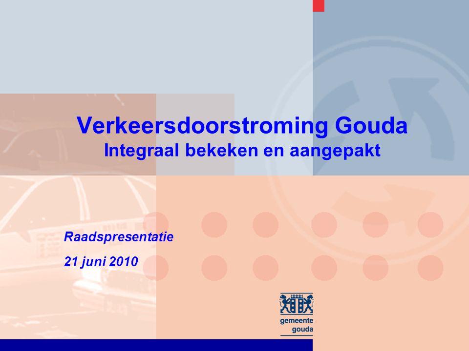 Verkeersdoorstroming Gouda Integraal bekeken en aangepakt Raadspresentatie 21 juni 2010
