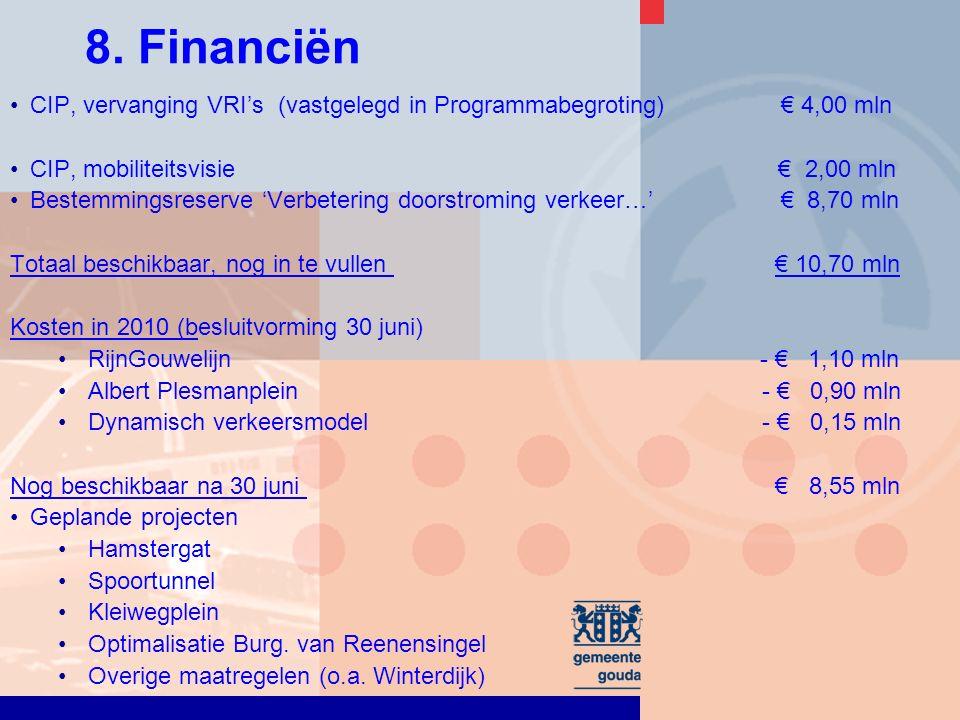 8. Financiën CIP, vervanging VRI's (vastgelegd in Programmabegroting) € 4,00 mln CIP, mobiliteitsvisie € 2,00 mln Bestemmingsreserve 'Verbetering door