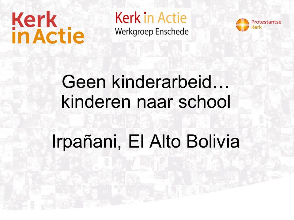 Geen kinderarbeid… kinderen naar school Irpañani, El Alto Bolivia
