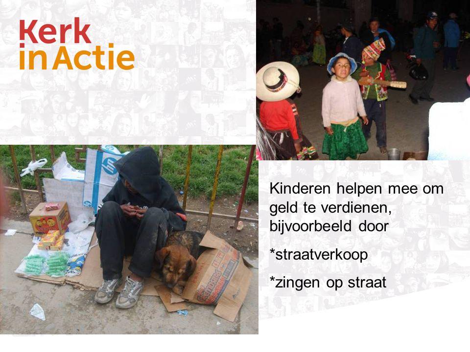 Kinderen helpen mee om geld te verdienen, bijvoorbeeld door *straatverkoop *zingen op straat