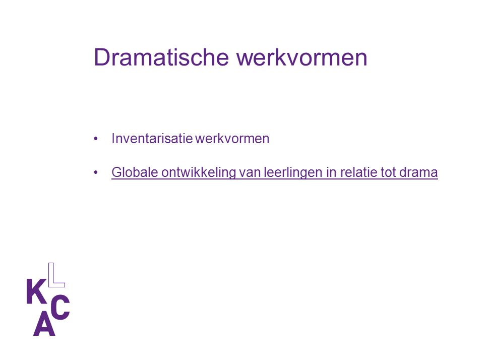 Dramatische werkvormen Inventarisatie werkvormen Globale ontwikkeling van leerlingen in relatie tot drama