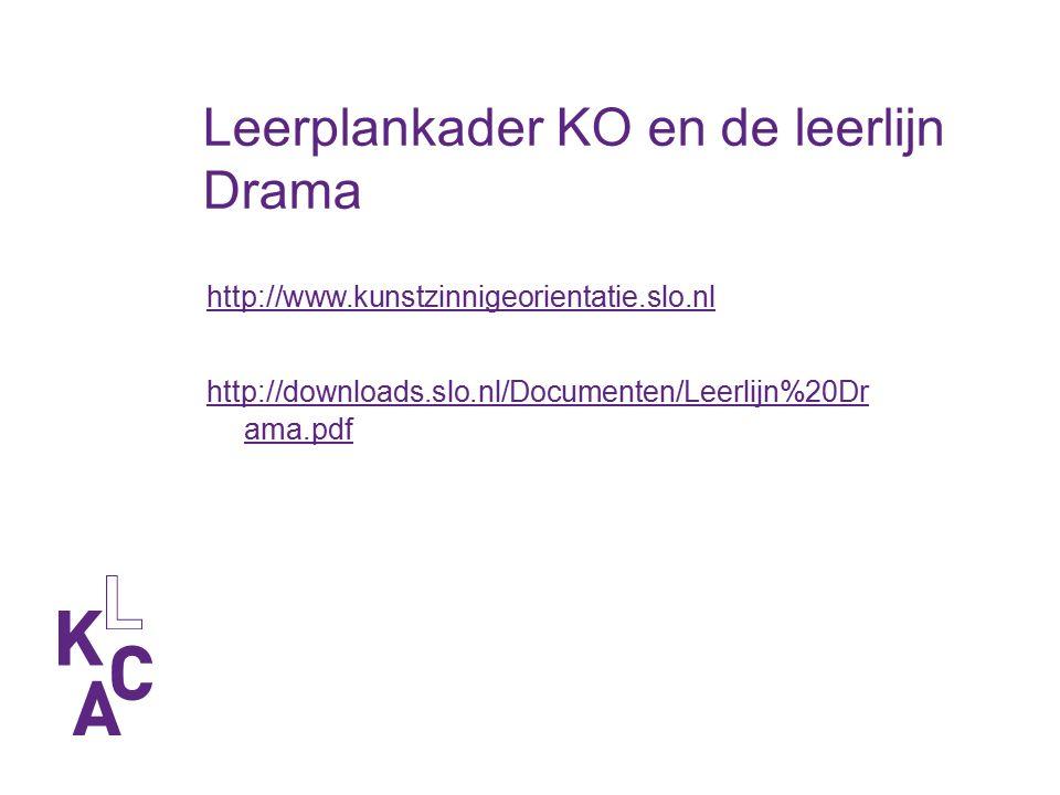 http://www.kunstzinnigeorientatie.slo.nl http://downloads.slo.nl/Documenten/Leerlijn%20Dr ama.pdf Leerplankader KO en de leerlijn Drama