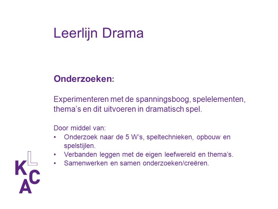 Leerlijn Drama Onderzoeken : Experimenteren met de spanningsboog, spelelementen, thema's en dit uitvoeren in dramatisch spel. Door middel van: Onderzo