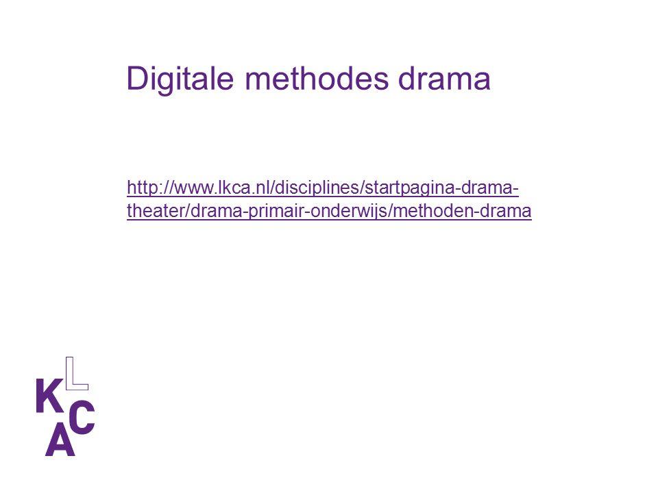 Digitale methodes drama http://www.lkca.nl/disciplines/startpagina-drama- theater/drama-primair-onderwijs/methoden-drama