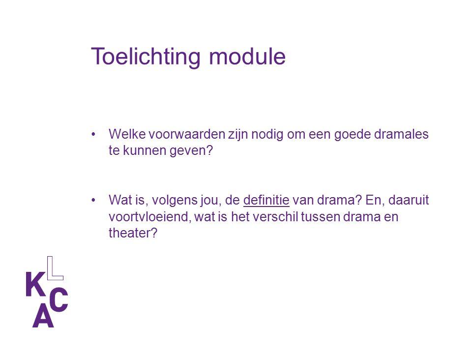 Toelichting module Welke voorwaarden zijn nodig om een goede dramales te kunnen geven? Wat is, volgens jou, de definitie van drama? En, daaruit voortv