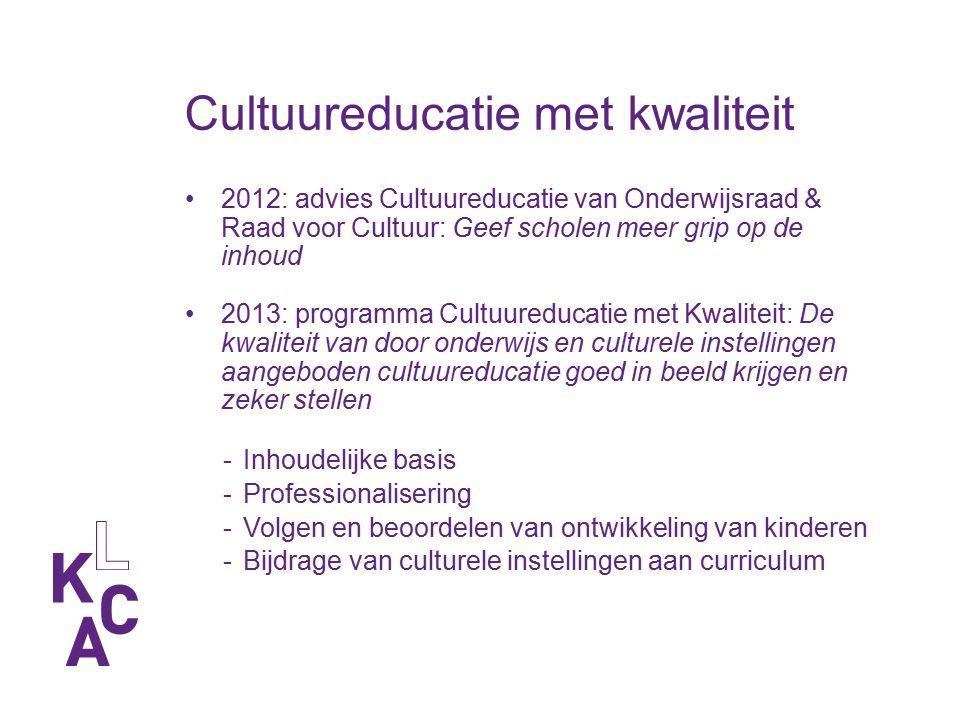Cultuureducatie met kwaliteit 2012: advies Cultuureducatie van Onderwijsraad & Raad voor Cultuur: Geef scholen meer grip op de inhoud 2013: programma