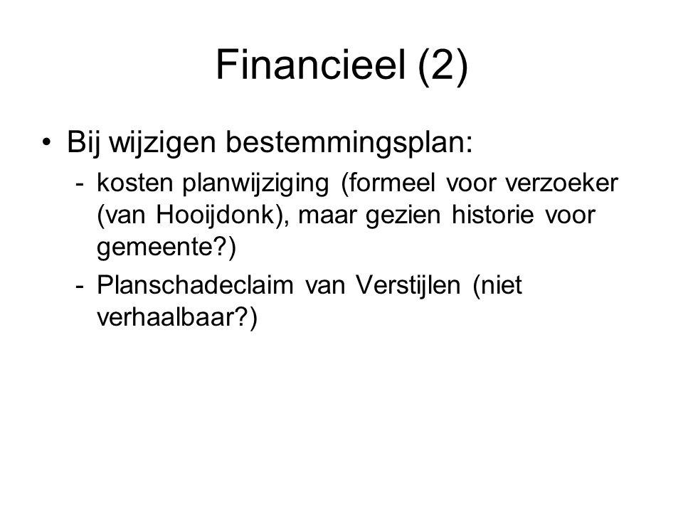 Financieel (2) Bij wijzigen bestemmingsplan: -kosten planwijziging (formeel voor verzoeker (van Hooijdonk), maar gezien historie voor gemeente ) -Planschadeclaim van Verstijlen (niet verhaalbaar )