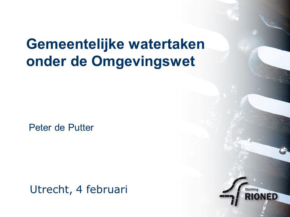 Gemeentelijke watertaken onder de Omgevingswet Peter de Putter Utrecht, 4 februari