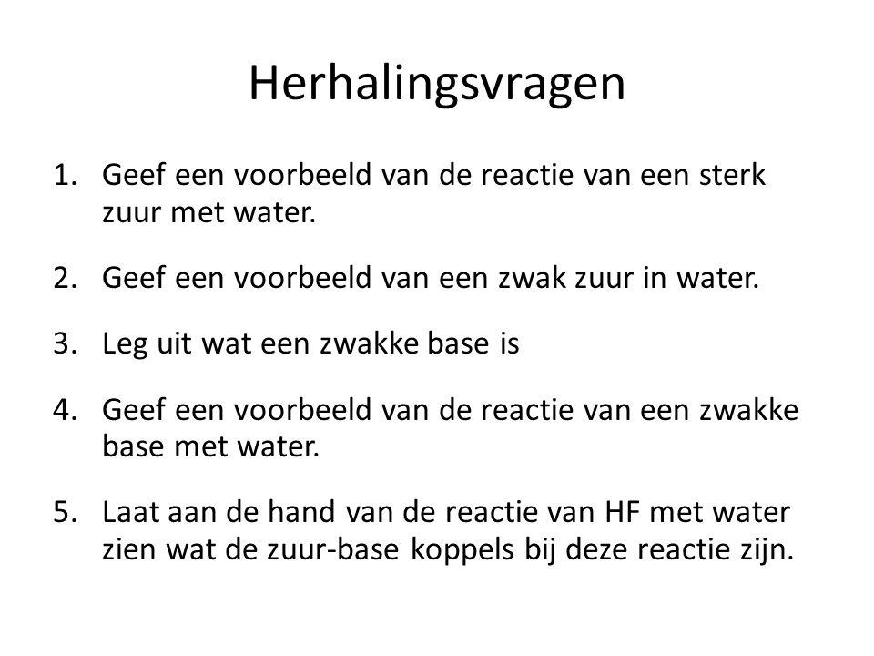 Herhalingsvragen 1.Geef een voorbeeld van de reactie van een sterk zuur met water.