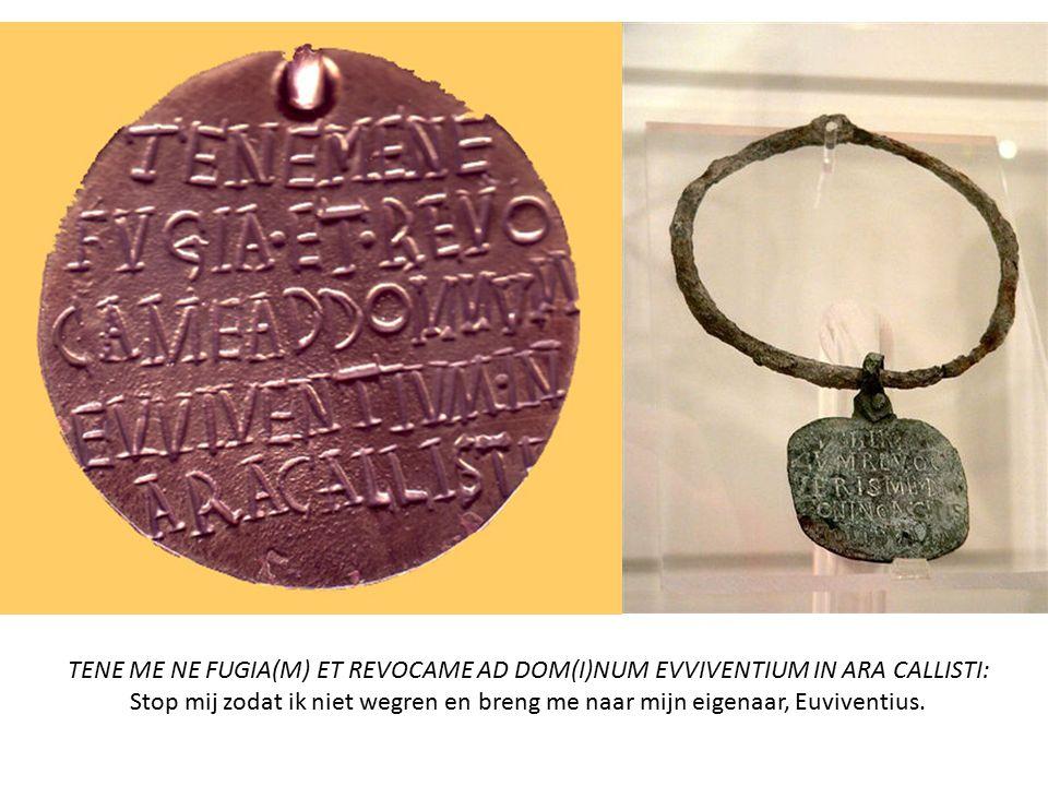 TENE ME NE FUGIA(M) ET REVOCAME AD DOM(I)NUM EVVIVENTIUM IN ARA CALLISTI: Stop mij zodat ik niet wegren en breng me naar mijn eigenaar, Euviventius.