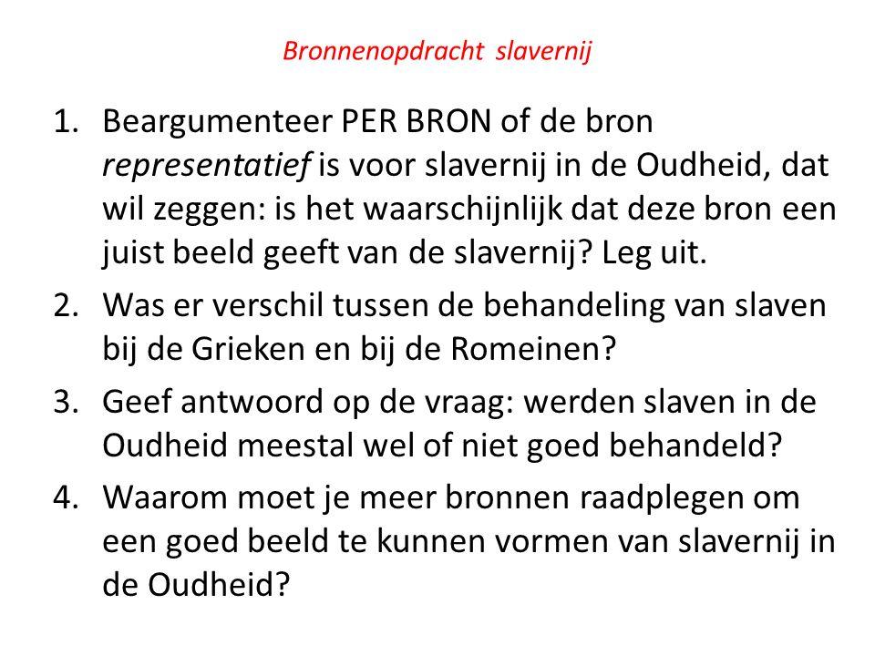 Bronnenopdracht slavernij 1.Beargumenteer PER BRON of de bron representatief is voor slavernij in de Oudheid, dat wil zeggen: is het waarschijnlijk da